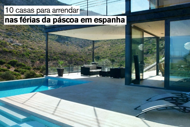 as 10 melhores casas para passar as férias da páscoa em espanha