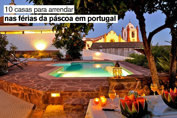 as 10 melhores casas para passar em grande as férias da páscoa em portugal