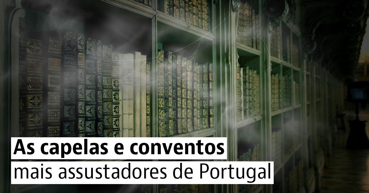 Capelas e conventos mais assustadores de Portugal